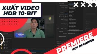 Cách xuất file video HDR hoặc file video 10 bit trong Adobe Premiere