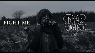 Dead Romantic - Fight Me (Official Video)