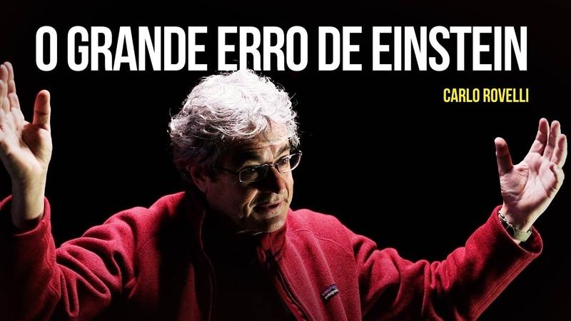 Carlo Rovelli – O grande erro de Einstein [e acerto de Lemaître]