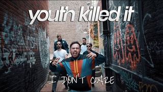 Youth Killed It - I Don't Care (Official Video)