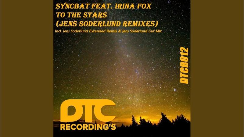 Syncbat feat Irina Fox To The Stars Jens Soderlund Extended Remix