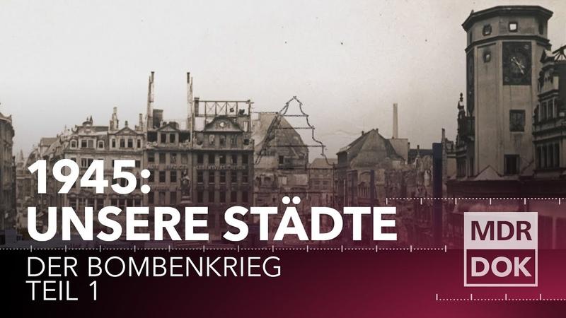 Unsere Städte Teil 1 Der Bombenkrieg MDR DOK