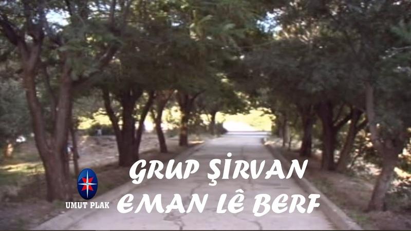Grup Şirvan - Eman Lé Berf Sevilen Kürtçe Şarkılar Türküler Govend