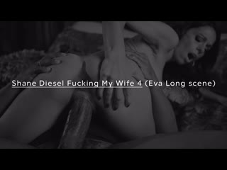 Shane Diesel Fucking My Wife 4 (Eva Long scene)