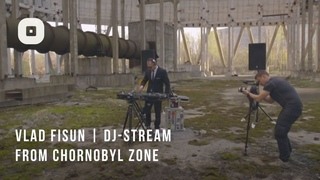 Vlad Fisun | DJ-stream From Chornobyl Zone