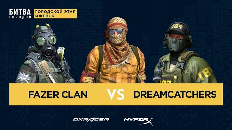 Fazer Clan vs DreamCatchers Битва Городов Ижевск bo3 game2