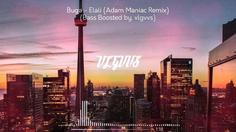Buga Элали Adam Maniac Remix Bass Boosted