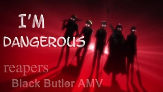 I'm Dangerous - reapers (Shinigami)  Black Butler AMV