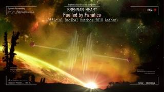 Brennan Heart - Fuelled by Fanatics (Official Decibel Outdoor 2018 Anthem) [HQ Edit]