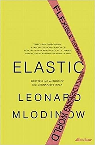 Elastic - Flexible Thinking in a Time of Change by Leonard Mlodinow