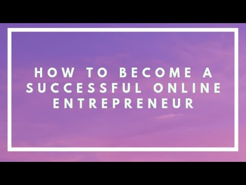How To Become a Successful Online Entrepreneur (5 things you absolutely need)