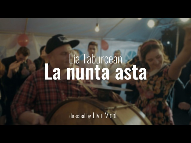 Lia Taburcean La nunta asta Official Video