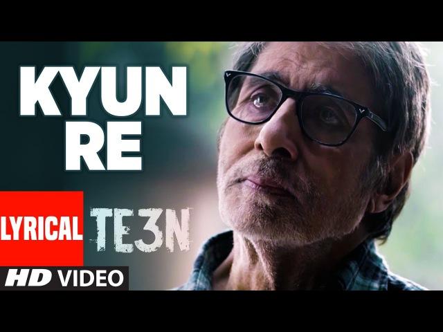 KYUN RE Lyrical Video Song TE3N Amitabh Bachchan Nawazuddin Siddiqui Vidya Balan T Series
