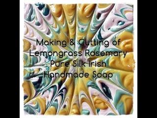 Making & Cutting of Lemongrass Rosemary Pure Silk Irish Handmade Soap
