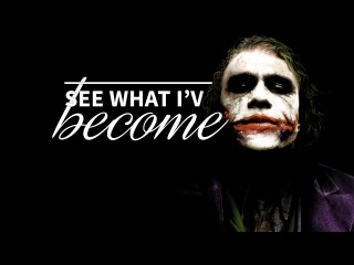 See what I've become │ Tribute to Joker