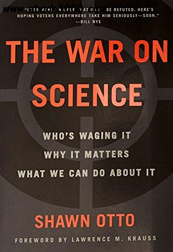 The War on Science Whos Waging It- Why It Matters- What We Can Do About It
