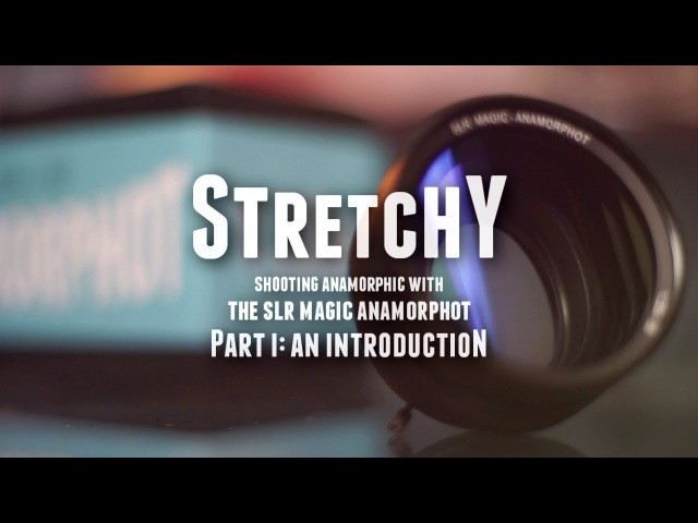 STRETCHY Shooting Anamorphic with the SLR Magic Anamorphot Part 1 An Introduction