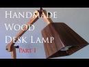 Custom Wooden Desk Lamp - Builders Series Ep. 5 Part 1