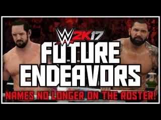 WWE 2K17 Future Endeavors - Names Confirmed No Longer On The Roster! (WWE 2K17 Removed Superstars)