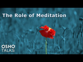 OSHO: The Role of Meditation