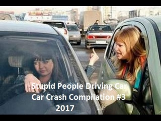 Stupid People Driving Car/Car Crash Compilation #6 / 2017
