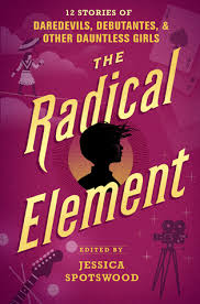 The Radical Element - Jessica Spotswood (ed)