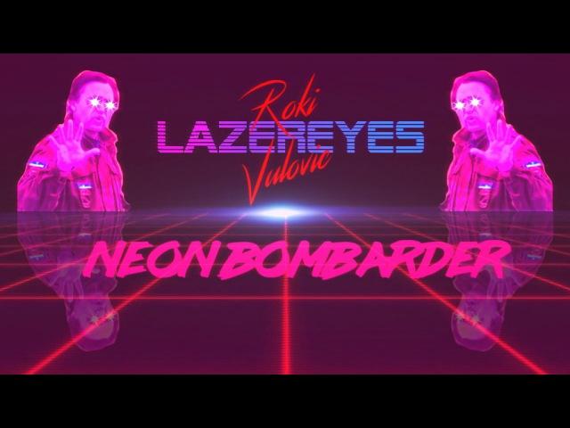 Roki LAZEREYES Vulovic - Neon Bombarder