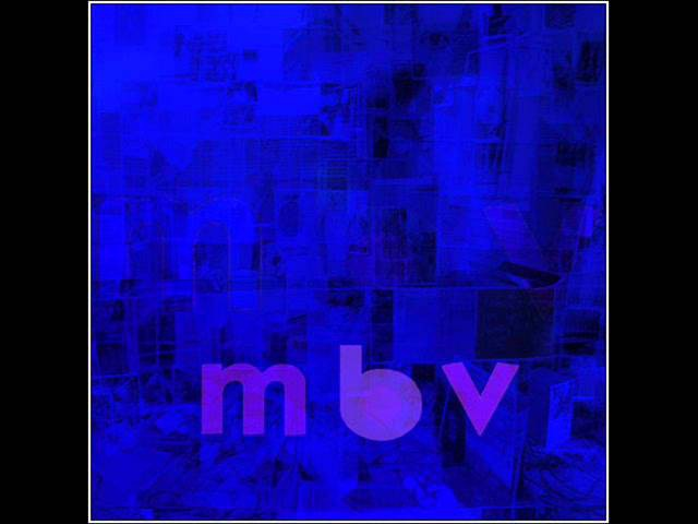My Bloody Valentine - M B V (2013 Full Album)