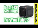 Best Youtube Settings For FPV Video