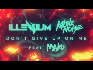 Illenium x Kill The Noise - Don't Give Up On Me ft. Mako [Lyric Video]