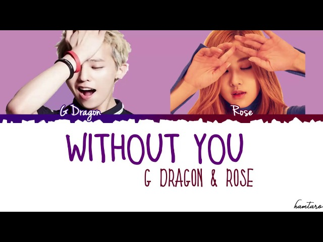 G Dragon - Without You (결국) [feat Rosé of BLACKPINK] Lyrics [Color Coded_Han_Rom_Eng]