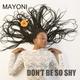 Mayoni - Don't Be so Shy