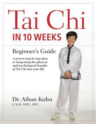 Tai Chi In 10 Weeks A Beginner's Guide