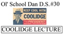 Ol' School Dan D S Ep 30 Coolidge Lecture Highlights