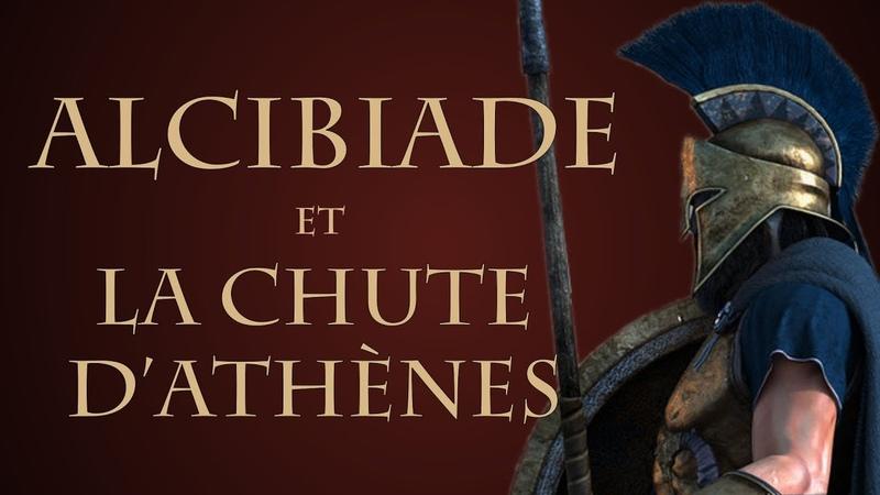 Comment Alcibiade a t il précipité la chute d Athènes ? QdH 10