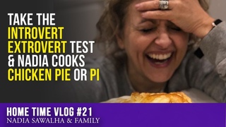 Home Time #21 - Nadia & Family Take the Introvert Extrovert Test & Nadia COOKS Chicken PIE or PI