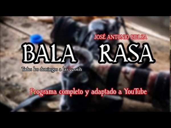 Bala Rasa. por José Antonio Bielsa. La Tribuna Radio. Programa 0