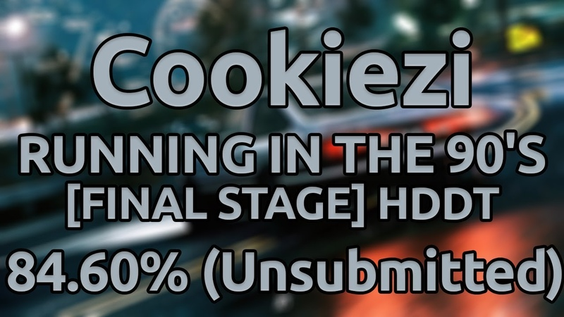 Cookiezi MAX COVERI RUNNING IN THE 90'S FINAL STAGE HDDT 84 60% ★9 Unsubmitted