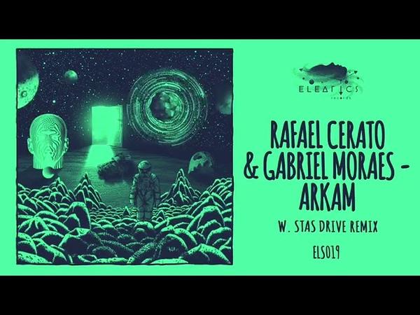 Rafael Cerato Gabriel Moraes Arkam Stas Drive Remix Eleatics