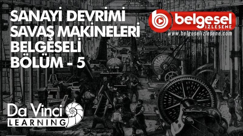 Sanayi Devrimi Savaş Makineleri Bölüm 5 Belgeseli - Türkçe Dublaj