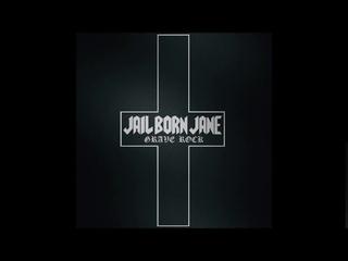 Jail Born Jane - Grave Rock (Full Album 2019)
