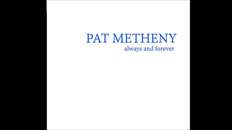 PAT METHENY (Always and Forever)
