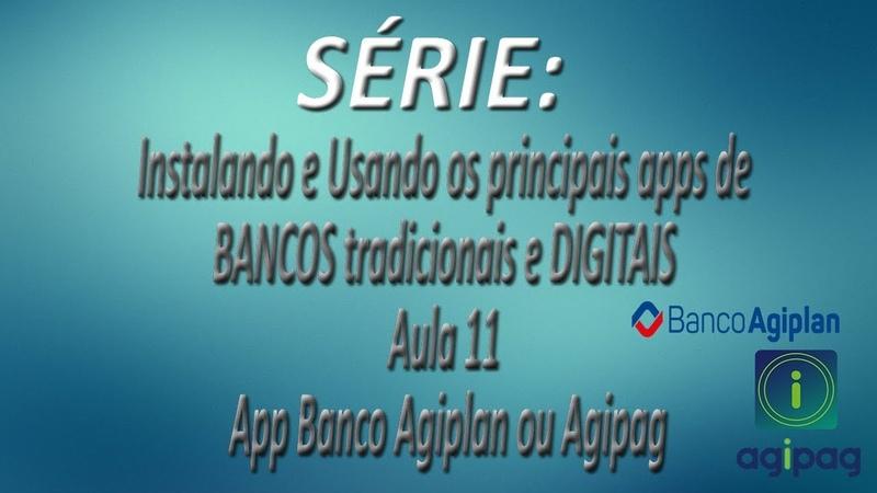 Série - Instalando e Usando os apps de BANCOS tradicionais e DIGITAIS |Aula 11| App Banco Agiplan