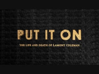 «put it on: the life and death of lamont coleman» (intro)