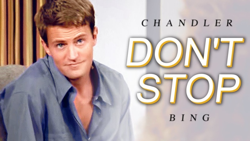 Chandler Bing || Don't Stop [Humor]