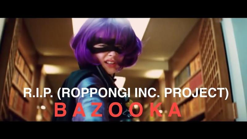 R.I.P. (ROPPONGI INC. PROJECT) - B A Z O O K A (Kick Ass Video Edit)