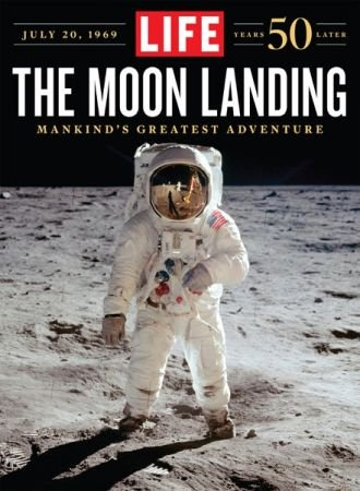 LIFE the Moon Landing--50 Years Later - The Editors of LIFE