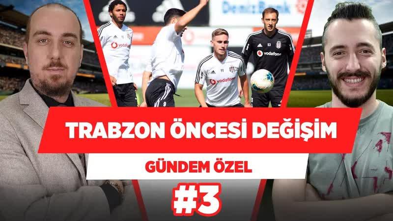 (Trabzonspor maçında sistem değişmezse Beşiktaşta başka şeyler değişir. ) Gündem Özel 3
