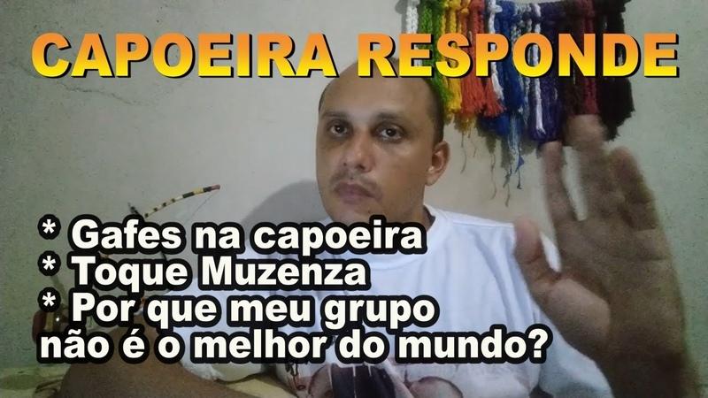 Capoeira Responde (Por que meu grupo não é o melhor Gafes na capoeira Toque Muzenza)