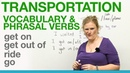 Transportation Vocabulary Phrasal Verbs GET ON GET OUT OF RIDE GO